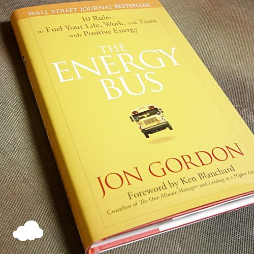 The Energy Bus: Ten Rules To Fuel Your Life, Work, And Team With Positive Energy By Jon Gordon