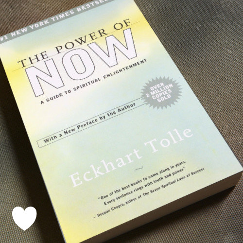 The Power of Now – A Guide to Spiritual Enlightenment by Eckhark Tolle