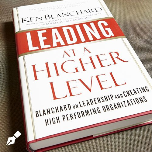 Leading At A Higher Level: Blanchard On Leadership And Creating High Performing Organizations By Ken Blanchard