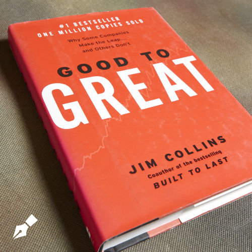 Good to Great: Why Some Companies Make the Leap and Others Don't by Jim Collins