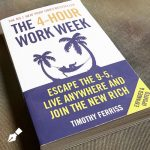 The 4 Hour Work Week: Escape 9-5, Live Anywhere, and Join the New Rich by Timothy Ferriss