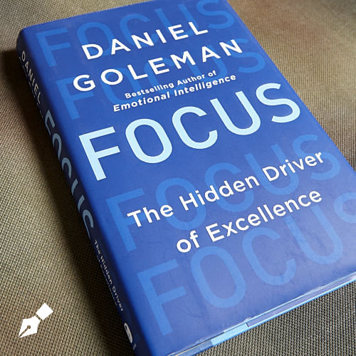 Focus: The Hidden Driver of Excellence by Daniel Goleman